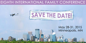 Eighth International Family Conference May 28-31, 2015, Minneapolis, MN